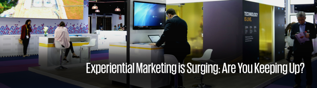 Experiential marketing is surging