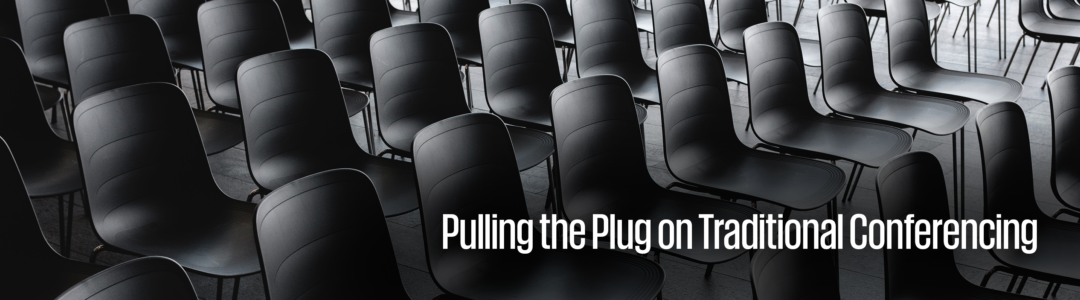 Pulling the plug on traditional conferencing