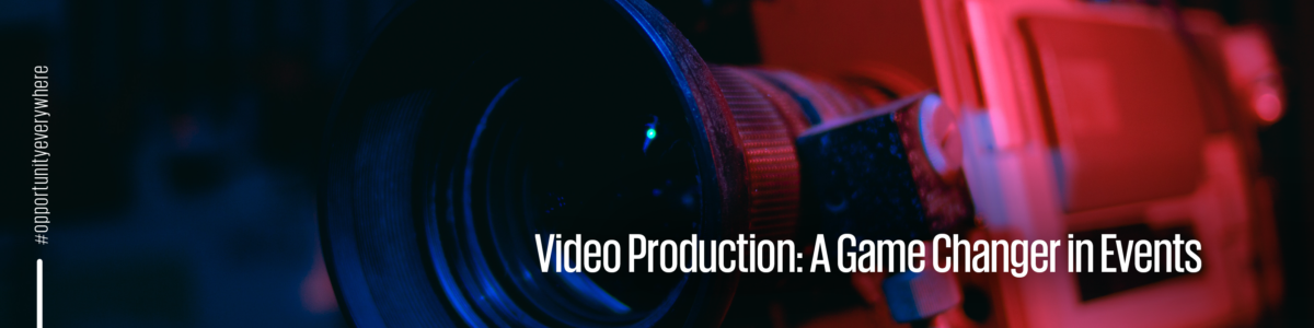 Video production: a game changer at events