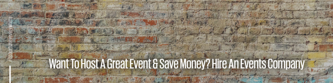 Hire an events company to save on costs