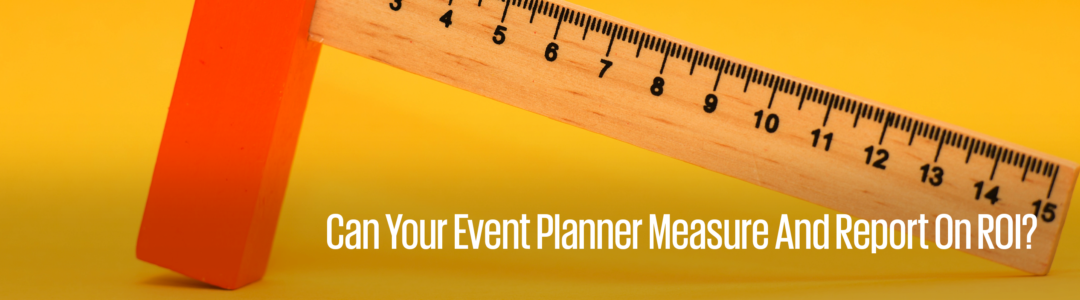 Can your event planner measure and report on ROI?