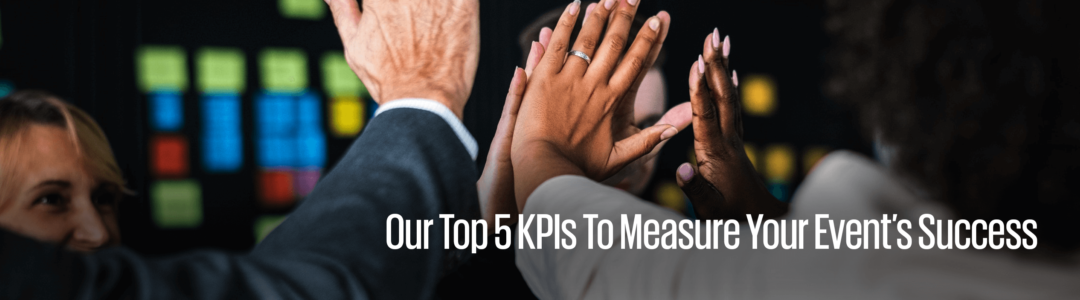 Our top five KPIs to measure your event's success