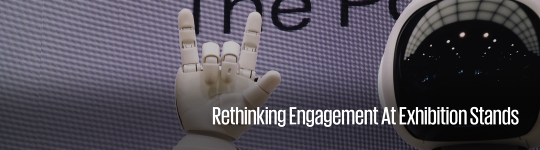 Rethinking engagement at exhibition stands